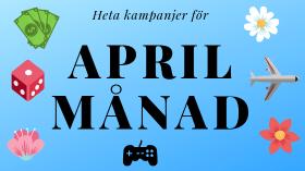 Glödheta kampanjer i april