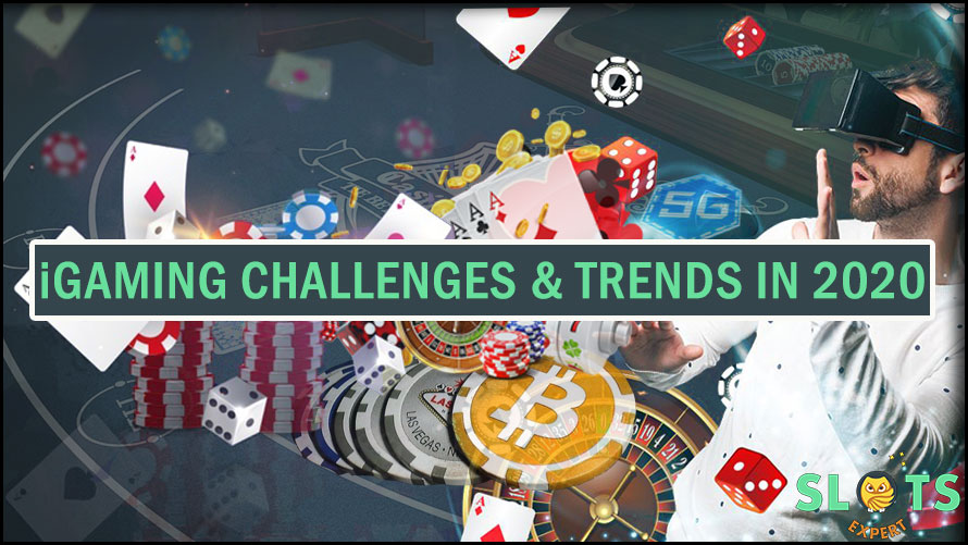iGaming Challenges & Trends in 2020